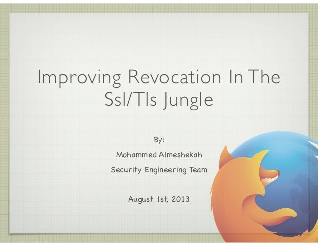 Improving Revocation In The  Ssl/Tls Jungle  By:  Mohammed Almeshekah  Security Engineering Team  !  August 1st, 2013