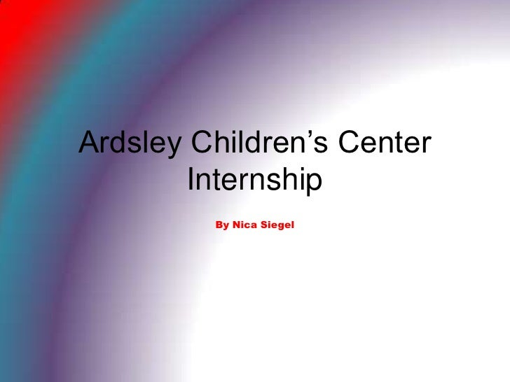 Ardsley Children's Center Internship<br />By Nica Siegel<br />