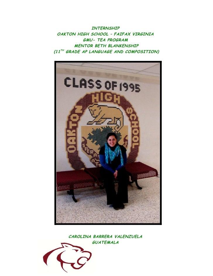 INTERNSHIP   OAKTON HIGH SCHOOL – FAIFAX VIRGINIA            GMU- TEA PROGRAM         MENTOR BETH BLANKENSHIP (11 GRADE AP...
