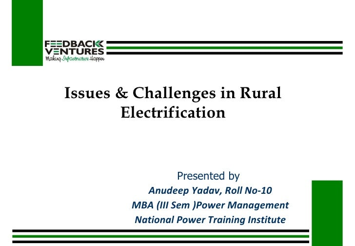 Issues & Challenges in Rural Electrification Presented by  Anudeep Yadav, Roll No-10 MBA (III Sem )Power Management Nation...