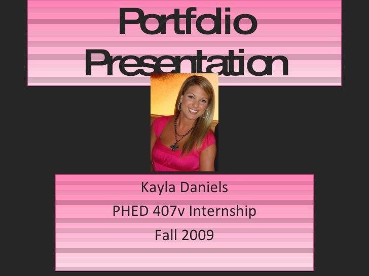 Portfolio Presentation Kayla Daniels PHED 407v Internship Fall 2009