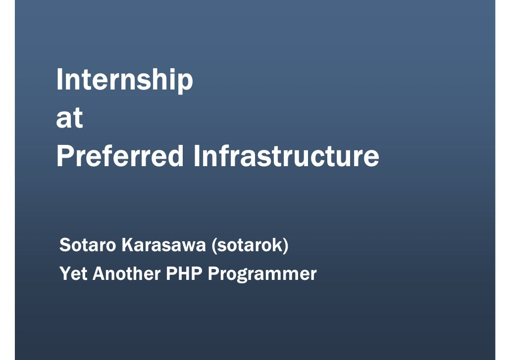 Internship at Preferred Infrastructure  Sotaro Karasawa (sotarok) Yet Another PHP Programmer