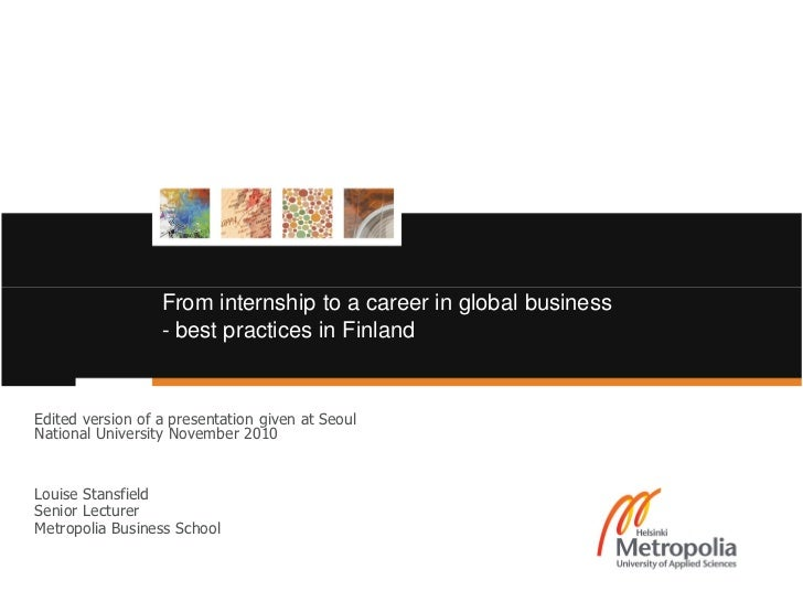 From internship to a career in global business                  - best practices in FinlandEdited version of a presentatio...