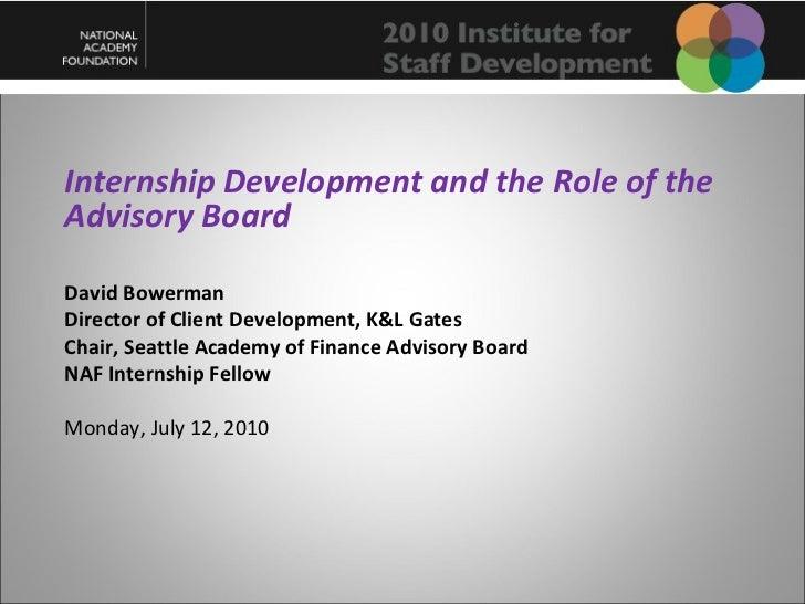 <ul><li>Internship Development and the Role of the Advisory Board </li></ul><ul><li>David Bowerman </li></ul><ul><li>Direc...
