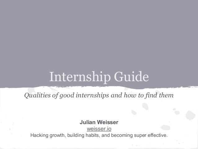 Internship Guide  Qualities of good internships and how to find them  Julian Weisser  weisser.io  Hacking growth, building...