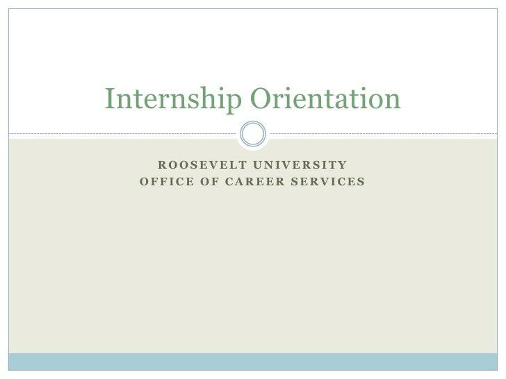 Internship Orientation      ROOSEVELT UNIVERSITY   OFFICE OF CAREER SERVICES