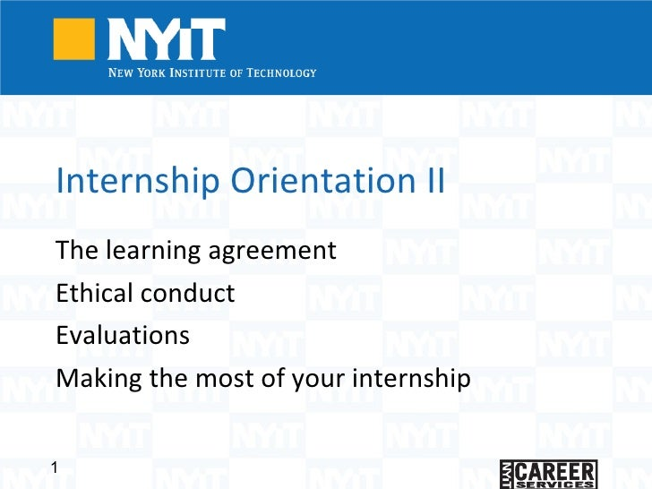 Internship Orientation II The learning agreement  Ethical conduct  Evaluations Making the most of your internship