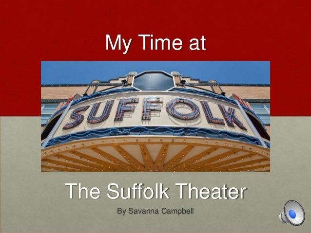 My Time at The Suffolk Theater By Savanna Campbell