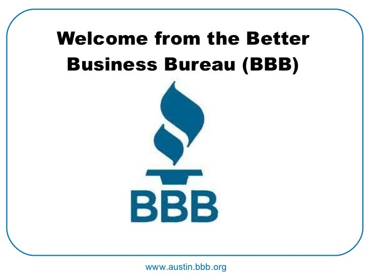 Welcome from the Better Business Bureau (BBB) www.austin.bbb.org