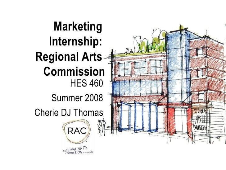 Marketing  Internship:  Regional Arts  Commission HES 460 Summer 2008 Cherie DJ Thomas