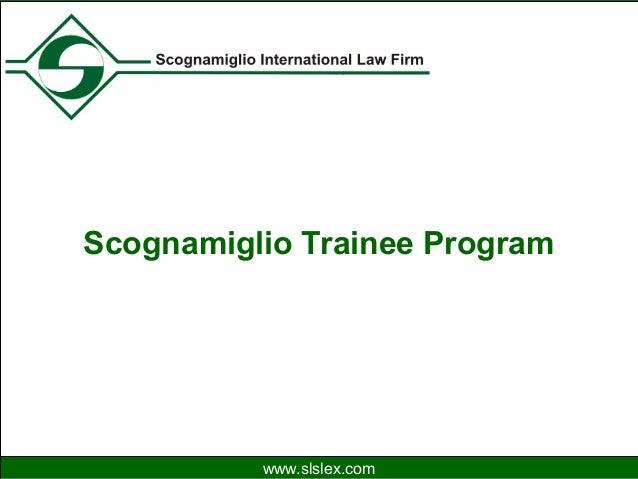 Scognamiglio International Law Firm www.slslex.com Scognamiglio Trainee Program www.slslex.com