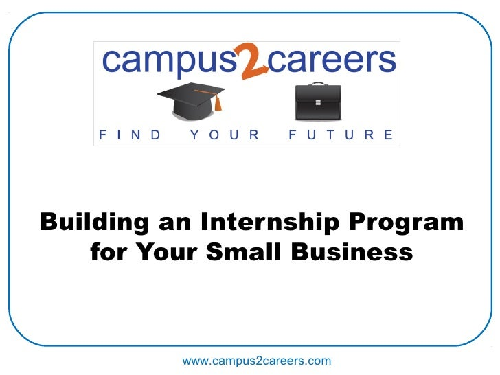 Building an Internship Program    for Your Small Business          www.campus2careers.com