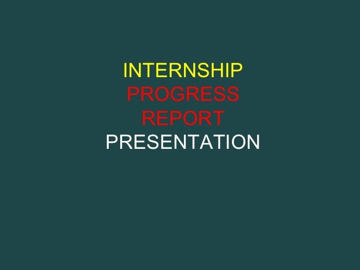 INTERNSHIP  PROGRESS   REPORTPRESENTATION