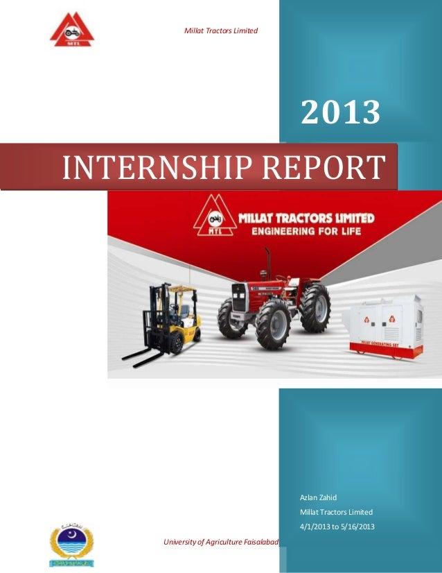 Millat Tractors Limited  2013 INTERNSHIP REPORT  Azlan Zahid Millat Tractors Limited 4/1/2013 to 5/16/2013 University of A...