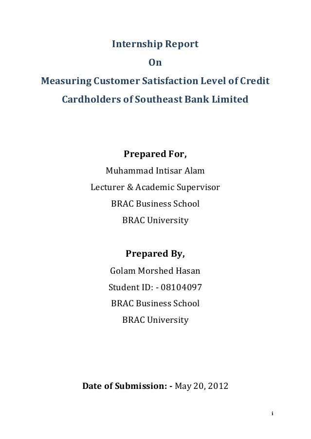 i Internship Report On Measuring Customer Satisfaction Level of Credit Cardholders of Southeast Bank Limited Prepared For,...