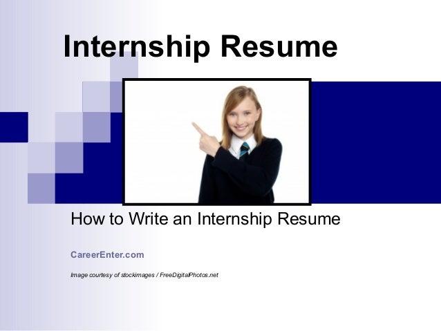 Internship ResumeHow to Write an Internship ResumeCareerEnter.comImage courtesy of stockimages / FreeDigitalPhotos.net