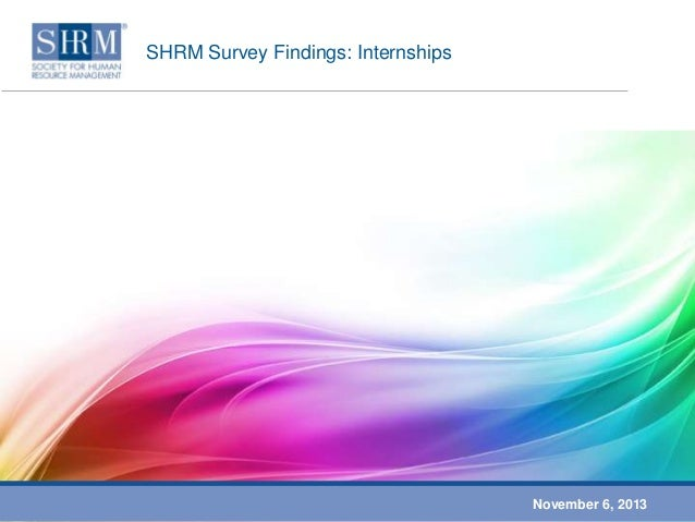 SHRM Survey Findings: Internships  November 6, 2013