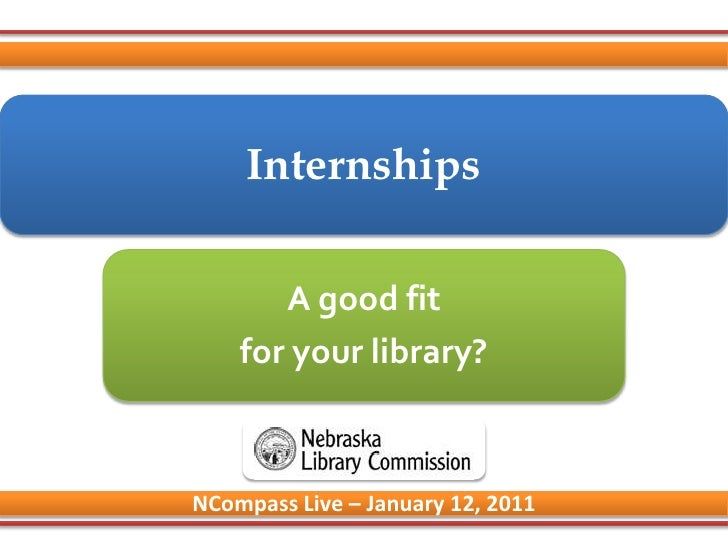Internships<br />A good fit <br />for your library?<br />NCompass Live – January 12, 2011<br />