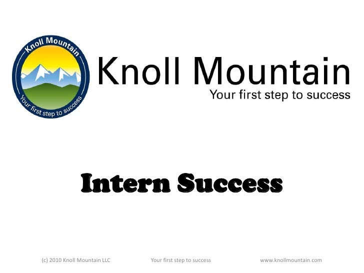 Intern Success<br />(c) 2010 Knoll Mountain LLCYour first step to successwww.knollmountain.com<br />