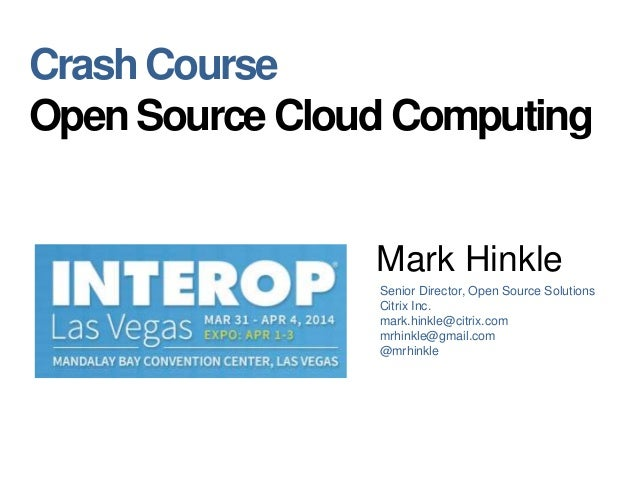 Mark Hinkle Senior Director, Open Source Solutions Citrix Inc. mark.hinkle@citrix.com mrhinkle@gmail.com @mrhinkle Crash C...