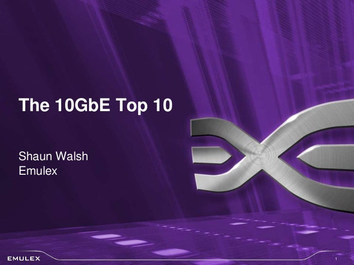 Shaun Walsh<br />Emulex<br />The 10GbE Top 10<br />