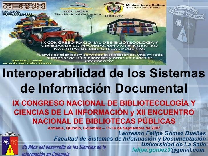 Interoperabilidad de los Sistemas de Información Documental Laureano Felipe Gómez Dueñas Facultad de Sistemas de Informaci...
