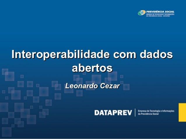 Interoperabilidade com dados           abertos         Leonardo Cezar
