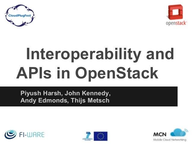 Interoperability and APIs in OpenStack Piyush Harsh, John Kennedy, Andy Edmonds, Thijs Metsch