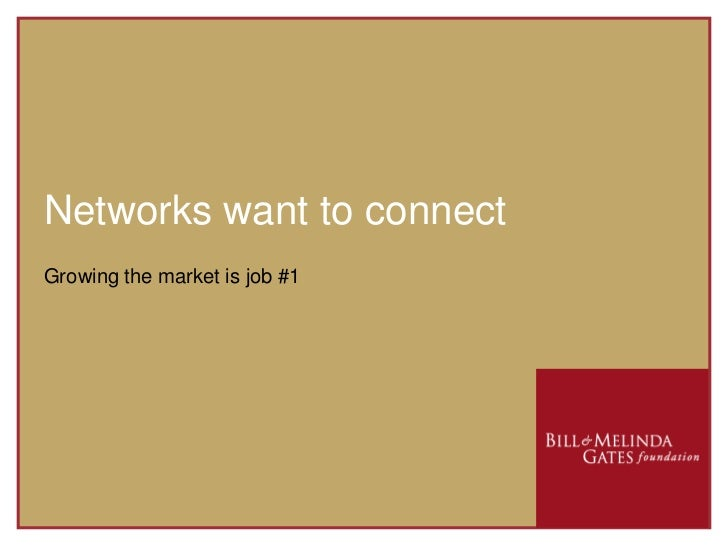 Networks want to connect<br />Growing the market is job #1<br />
