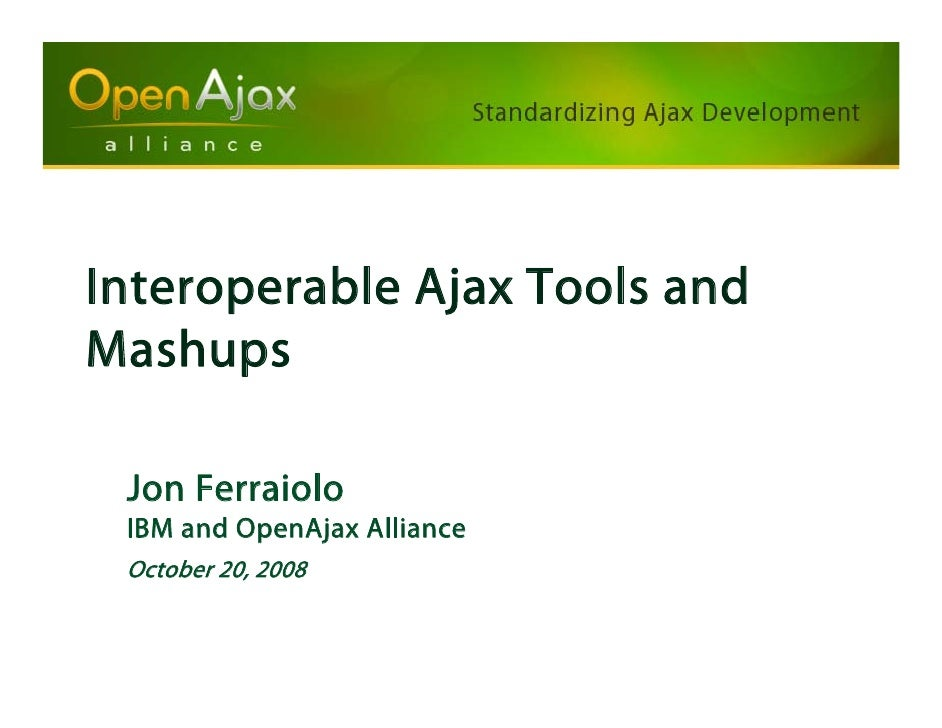 Interoperable Ajax Tools and Mashups   Jon Ferraiolo  IBM and OpenAjax Alliance  October 20, 2008
