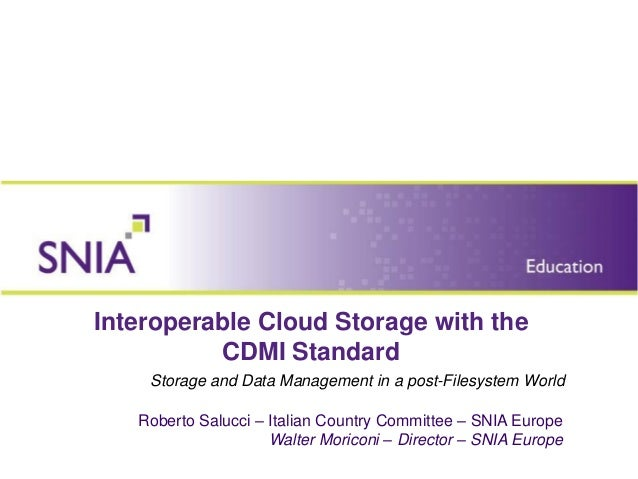 Interoperable Cloud Storage with the          CDMI Standard    Storage and Data Management in a post-Filesystem World   Ro...