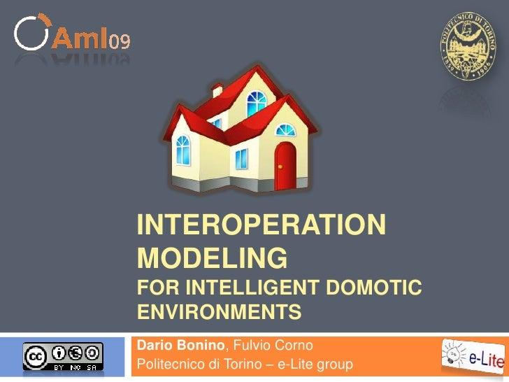 Interoperation Modeling for Intelligent DomoticEnvironments <br />Dario Bonino, FulvioCorno<br />Politecnicodi Torino – e-...