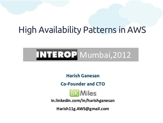 High Availability Patterns in AWS                      Mumbai,2012               Harish Ganesan            Co-Founder and ...