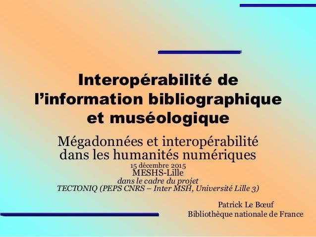 Interopérabilité de l'information bibliographique et muséologique Mégadonnées et interopérabilité dans les humanités numér...