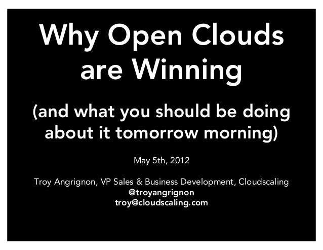 Why Open Clouds         are Winning   (and what you should be doing     about it tomorrow morning)                        ...