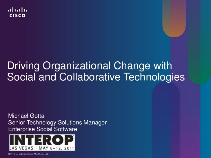 Driving Organizational Change with Social and Collaborative Technologies<br />Michael GottaSenior Technology Solutions Man...
