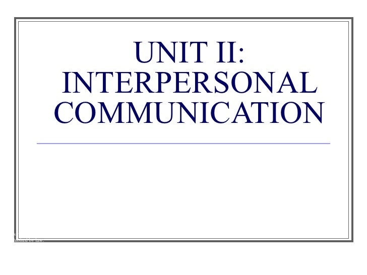 UNIT II: INTERPERSONAL COMMUNICATION <ul><li>This multimedia product and its contents are protected under copyright law. T...