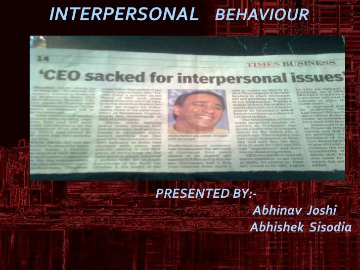 INTERPERSONAL    BEHAVIOUR<br />PRESENTED BY:- <br />Abhinav  Joshi<br />AbhishekSisodia<br />
