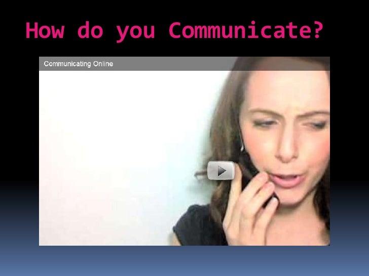 How do you Communicate?<br />