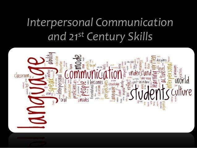 Interpersonal Communication    and 21st Century Skills