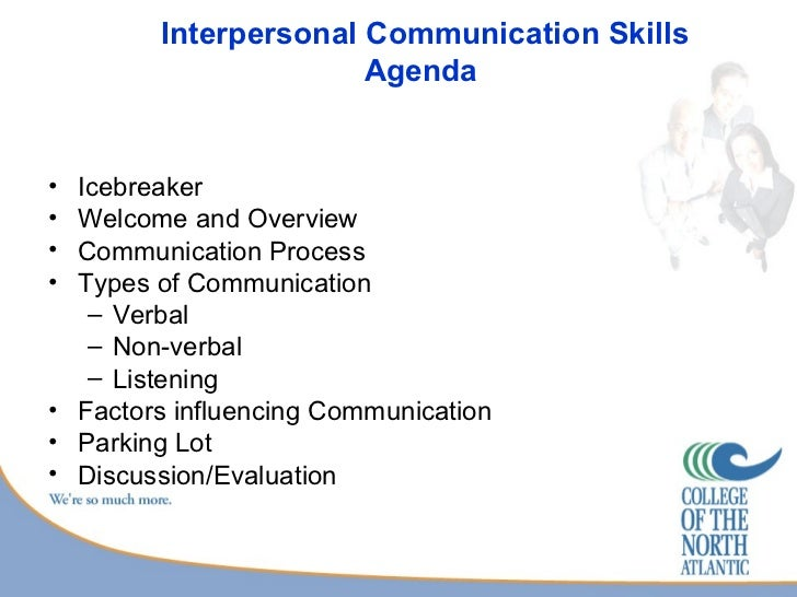 communication skills interpersonal skills A: interpersonal skills are often called people skills because they describe a person's ability to interact with other people in a positive and cooperative manner unlike technical skills that people attend school for, interpersonal skills are considered soft skills that are typically developed over time through interactions.
