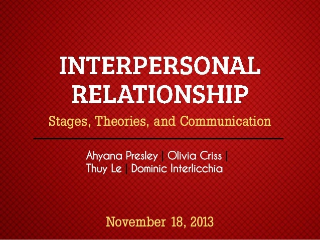 stages of an interpersonal relationship Interpersonal relationships analysis essay examples  the concept of attraction foundations shows four different stages of  the weak interpersonal relationship.
