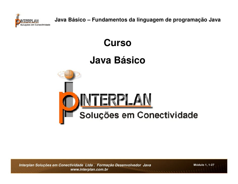 Java Básico – Fundamentos da linguagem de programação Java                                             Curso              ...