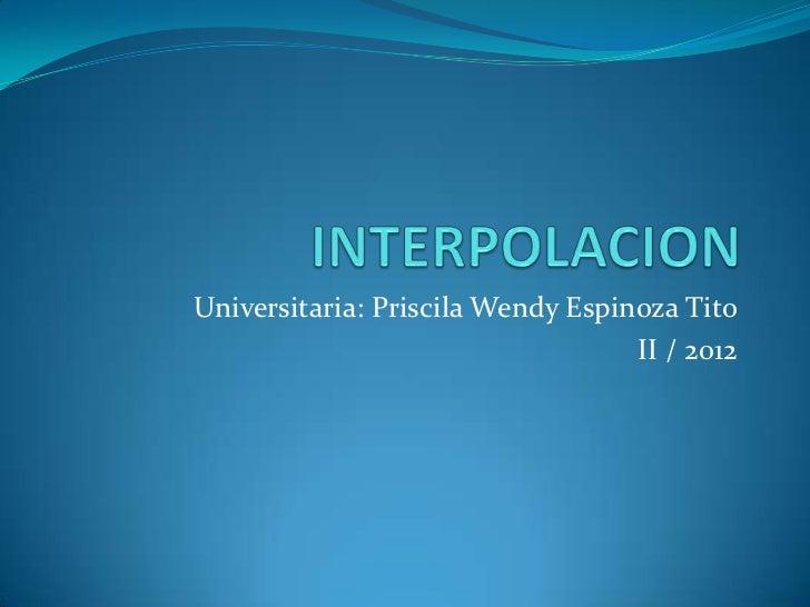Universitaria: Priscila Wendy Espinoza Tito                                   II / 2012