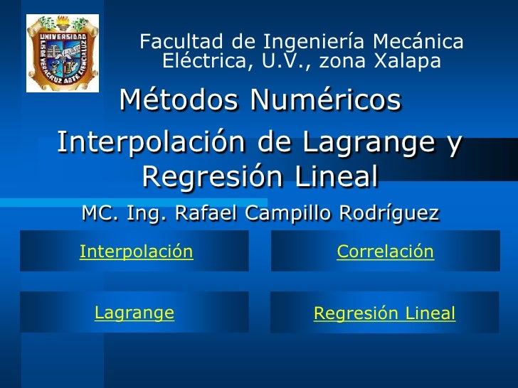 Facultad de Ingeniería Mecánica          Eléctrica, U.V., zona Xalapa      Métodos Numéricos Interpolación de Lagrange y  ...