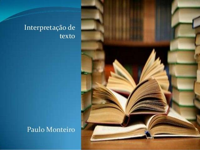 Interpretação de texto  Paulo Monteiro