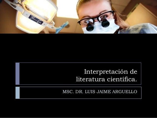 Interpretación de literatura científica. MSC. DR. LUIS JAIME ARGUELLO