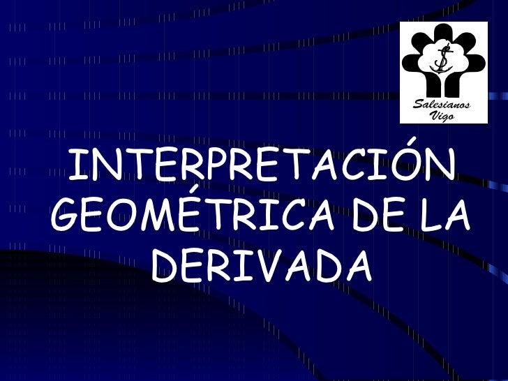 INTERPRETACIÓNGEOMÉTRICA DE LA    DERIVADA