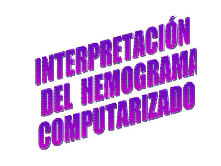 INTERPRETACIÓN DEL  HEMOGRAMA  COMPUTARIZADO