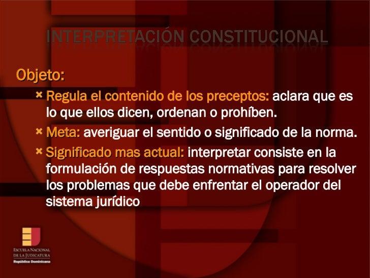 <ul><li>Objeto: </li></ul><ul><ul><li>Regula el contenido de los preceptos:  aclara que es lo que ellos dicen, ordenan o p...